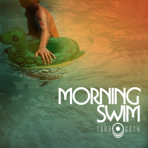 Morning Swim - Turbo Goth