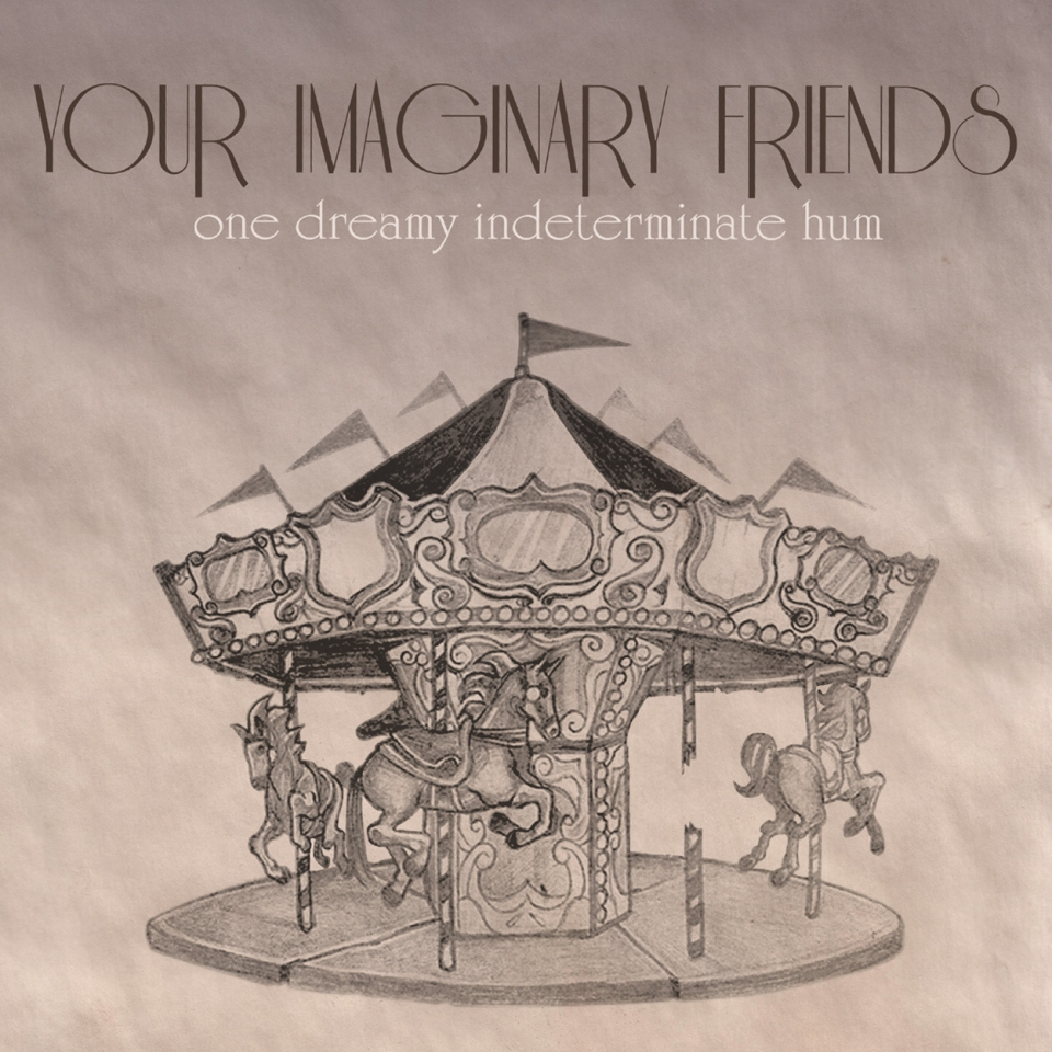 One Dreamy Indeterminate Hum - Your Imaginary Friends