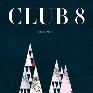 Above The City - Club 8