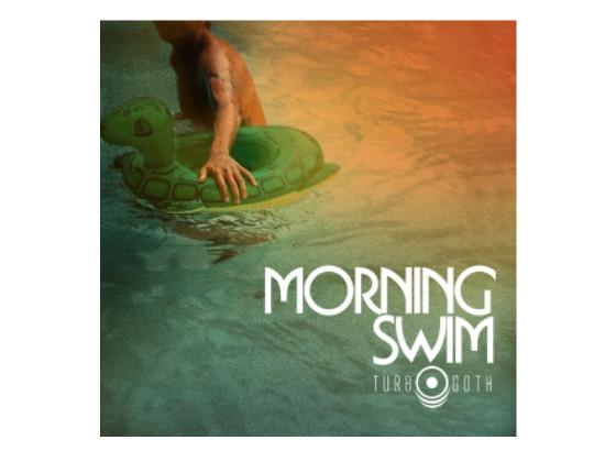 Morning Swim - Turbo Goth (Single)
