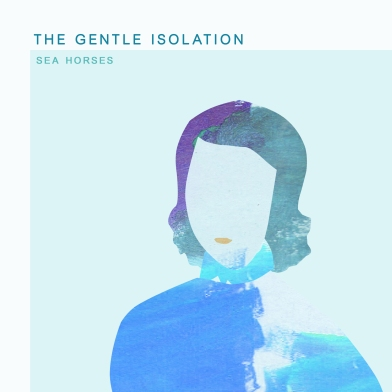Sea Horses - The Gentle Isolation