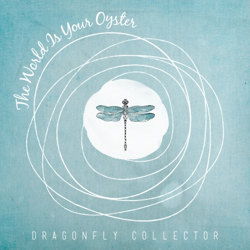 The World Is Your Oyster - Dragonfly Collector